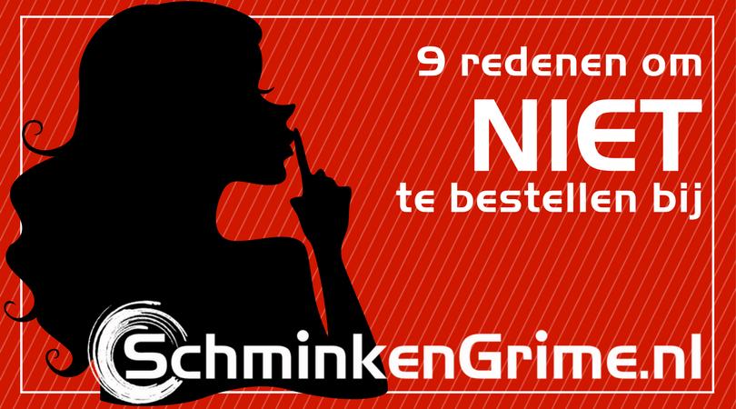 9 Redenen om NOOIT te bestellen bij SchminkenGrime.nl